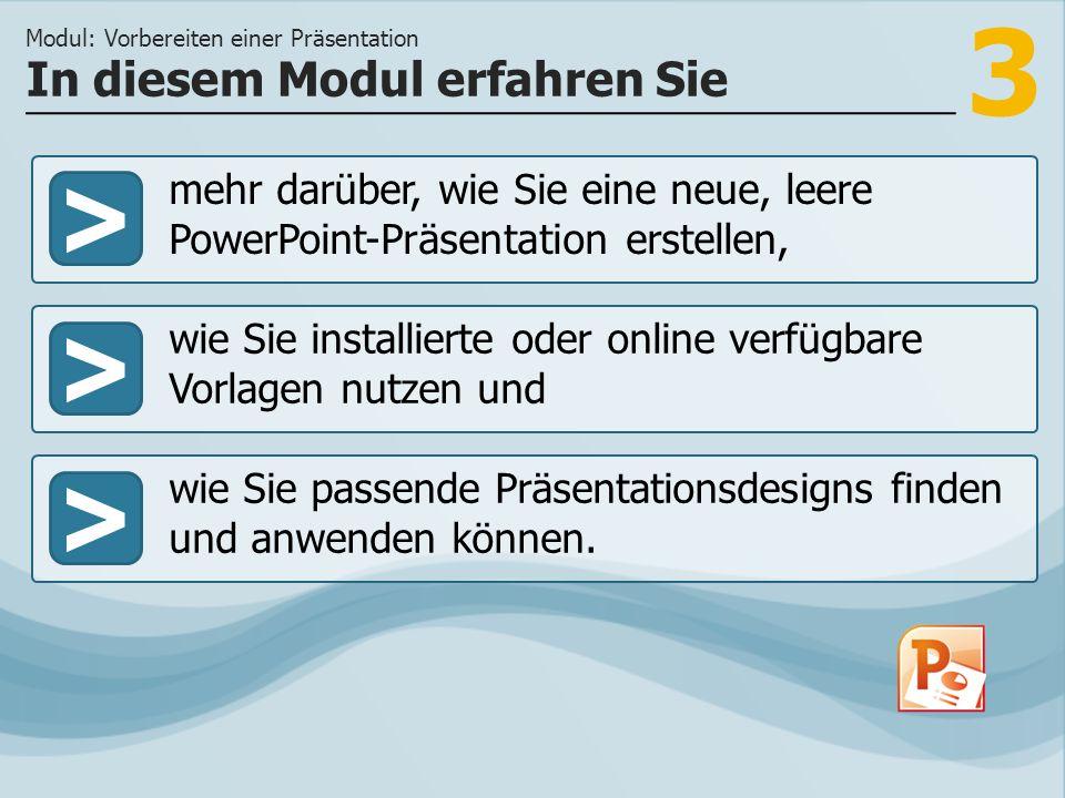 3 >> wie Sie installierte oder online verfügbare Vorlagen nutzen und wie Sie passende Präsentationsdesigns finden und anwenden können. In diesem Modul