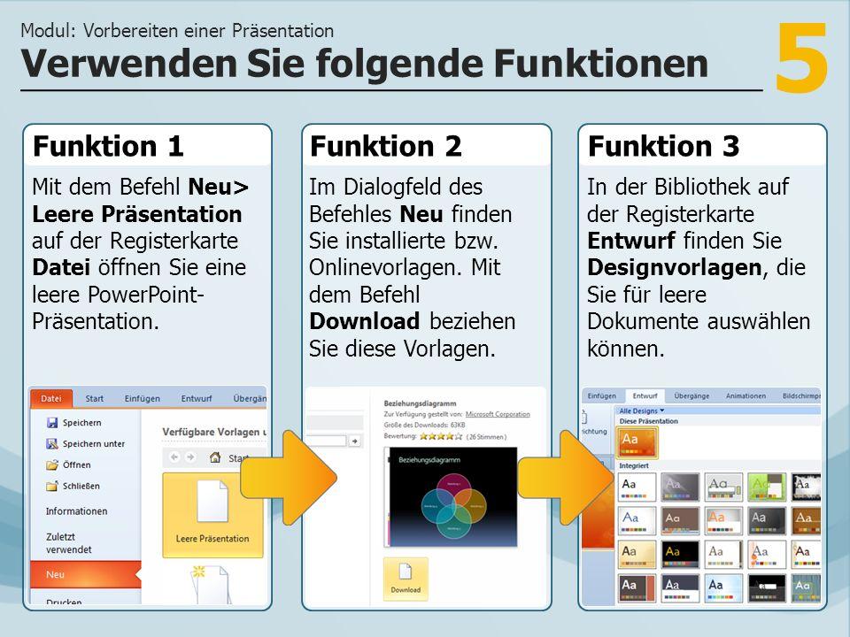 5 Funktion 1 Mit dem Befehl Neu> Leere Präsentation auf der Registerkarte Datei öffnen Sie eine leere PowerPoint- Präsentation. Funktion 2Funktion 3 I