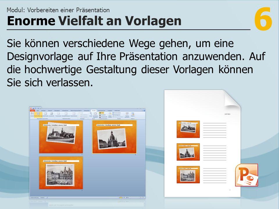 7 >>> Designvorlagen unterstützen Sie beim Anlegen einer attraktiven Präsentation.