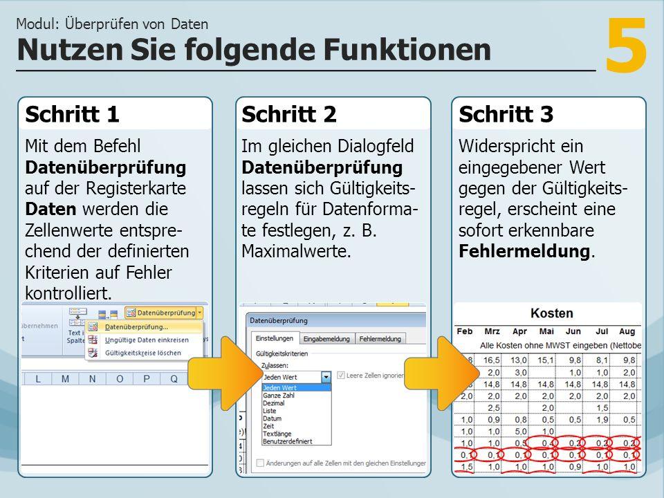 5 Schritt 1 Mit dem Befehl Datenüberprüfung auf der Registerkarte Daten werden die Zellenwerte entspre- chend der definierten Kriterien auf Fehler kontrolliert.