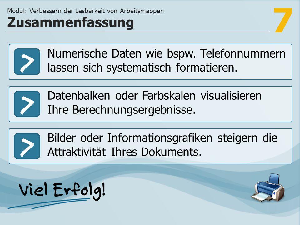 7 >>> Numerische Daten wie bspw. Telefonnummern lassen sich systematisch formatieren.