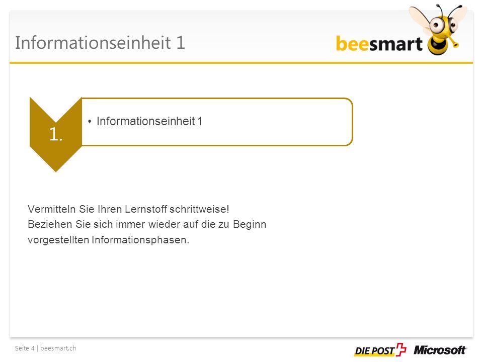 Seite 4 | beesmart.ch Informationseinheit 1 1. Informationseinheit 1 Vermitteln Sie Ihren Lernstoff schrittweise! Beziehen Sie sich immer wieder auf d