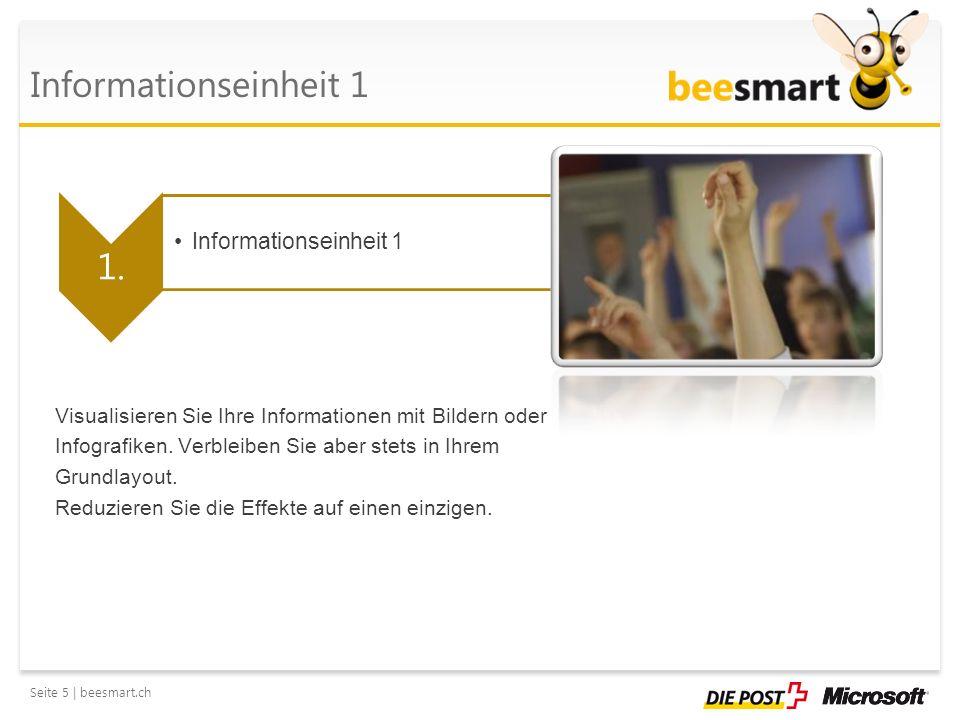 Seite 5 | beesmart.ch Informationseinheit 1 1. Informationseinheit 1 Visualisieren Sie Ihre Informationen mit Bildern oder Infografiken. Verbleiben Si