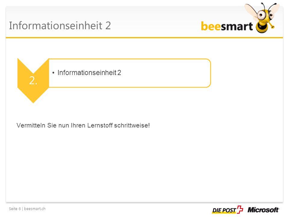 Seite 6 | beesmart.ch Informationseinheit 2 2. Informationseinheit 2 Vermitteln Sie nun Ihren Lernstoff schrittweise!
