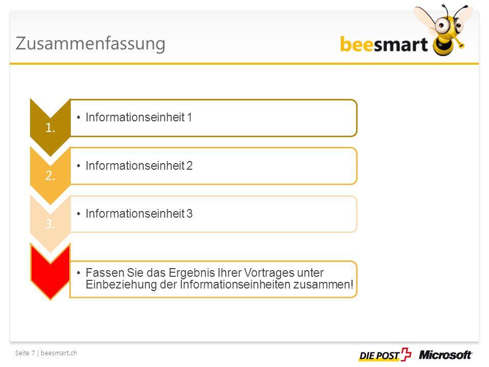 Seite 7 | beesmart.ch Zusammenfassung 1. Informationseinheit 1 2. Informationseinheit 2 3. Informationseinheit 3 Fassen Sie das Ergebnis Ihrer Vortrag