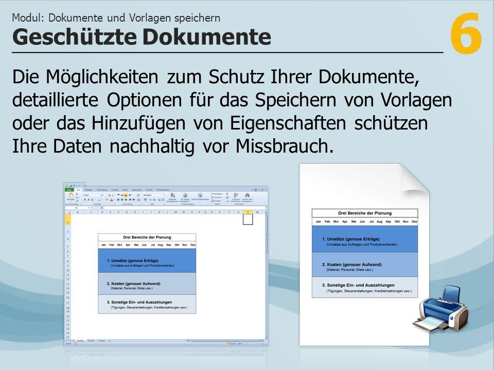 6 Die Möglichkeiten zum Schutz Ihrer Dokumente, detaillierte Optionen für das Speichern von Vorlagen oder das Hinzufügen von Eigenschaften schützen Ihre Daten nachhaltig vor Missbrauch.
