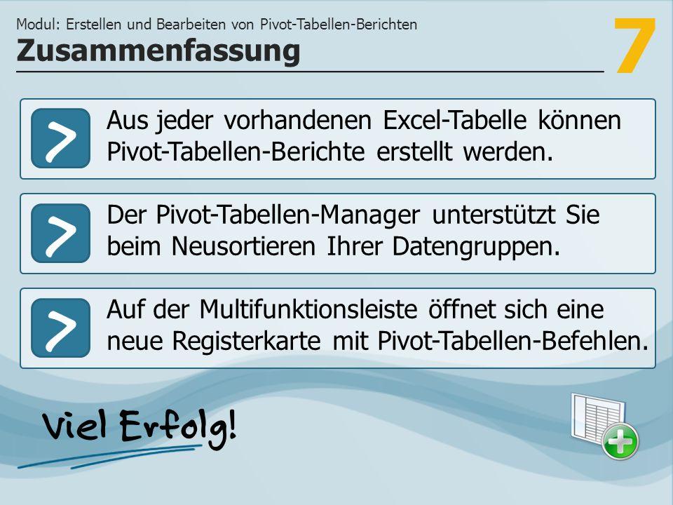 7 >>> Aus jeder vorhandenen Excel-Tabelle können Pivot-Tabellen-Berichte erstellt werden. Der Pivot-Tabellen-Manager unterstützt Sie beim Neusortieren
