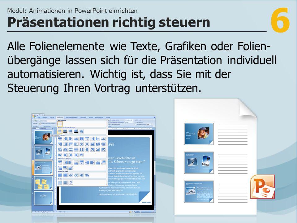 6 Alle Folienelemente wie Texte, Grafiken oder Folien- übergänge lassen sich für die Präsentation individuell automatisieren.
