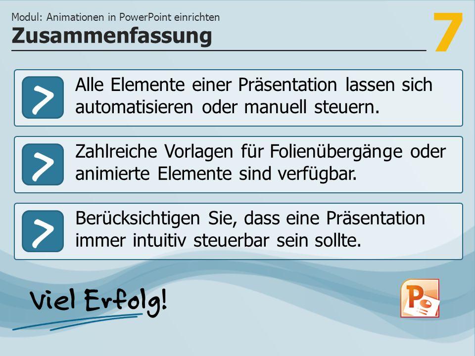7 >>> Alle Elemente einer Präsentation lassen sich automatisieren oder manuell steuern. Zahlreiche Vorlagen für Folienübergänge oder animierte Element