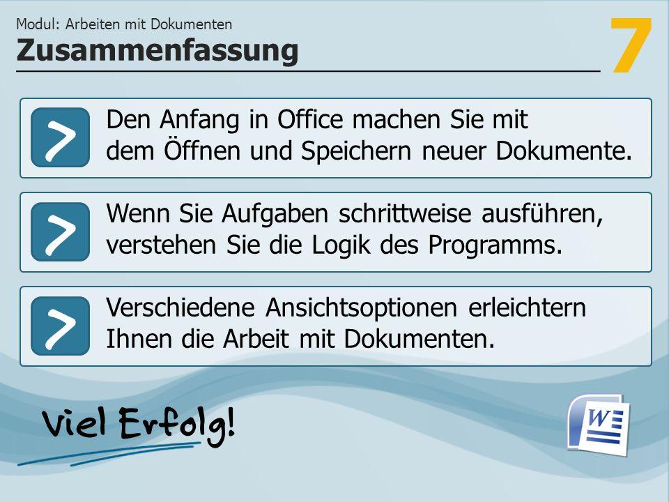 7 >>> Den Anfang in Office machen Sie mit dem Öffnen und Speichern neuer Dokumente. Wenn Sie Aufgaben schrittweise ausführen, verstehen Sie die Logik
