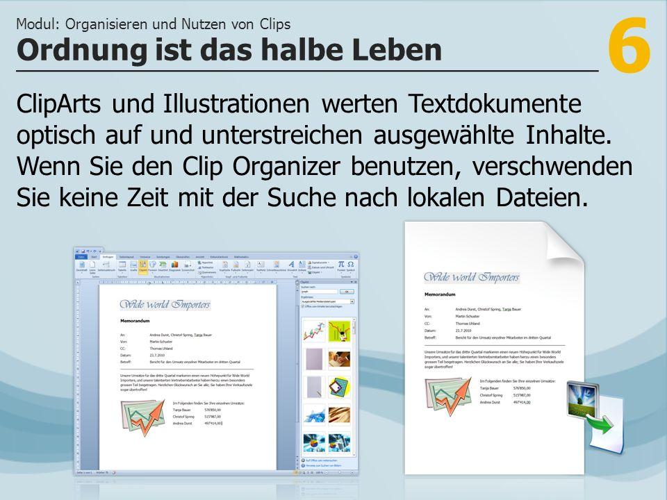 6 Ordnung ist das halbe Leben Modul: Organisieren und Nutzen von Clips ClipArts und Illustrationen werten Textdokumente optisch auf und unterstreichen ausgewählte Inhalte.
