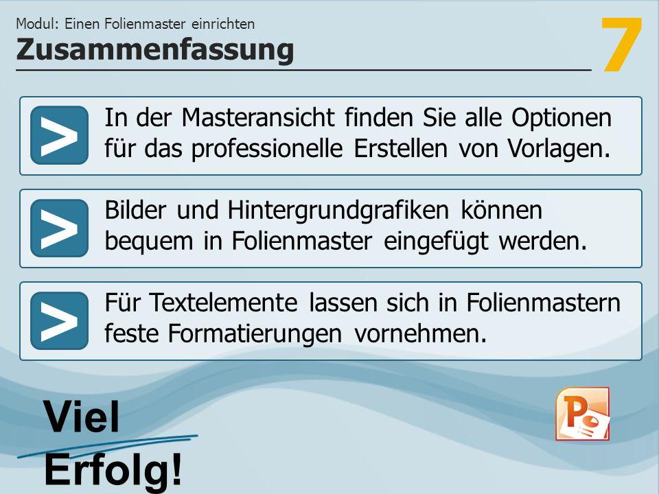 7 >>> In der Masteransicht finden Sie alle Optionen für das professionelle Erstellen von Vorlagen.