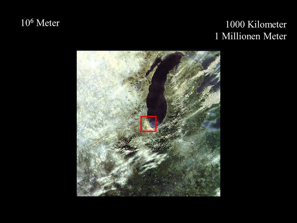 1000 Kilometer 1 Millionen Meter 10 6 Meter