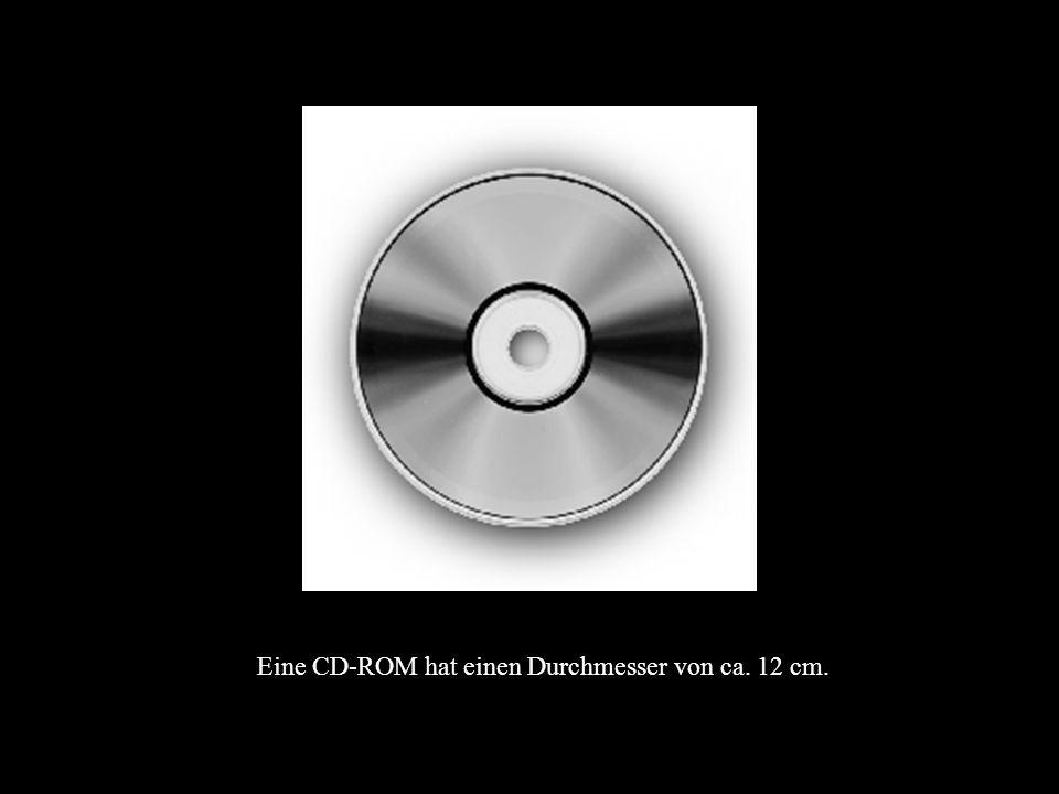 Eine CD-ROM hat einen Durchmesser von ca. 12 cm.