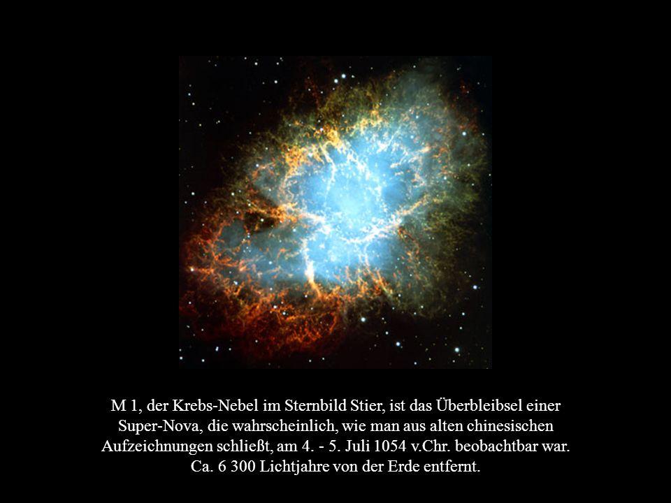 M 1, der Krebs-Nebel im Sternbild Stier, ist das Überbleibsel einer Super-Nova, die wahrscheinlich, wie man aus alten chinesischen Aufzeichnungen schl