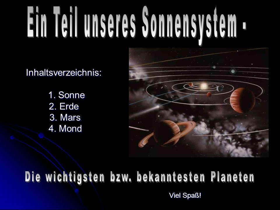 Inhaltsverzeichnis: 1. Sonne 1. Sonne 2.Erde 3. Mars 3. Mars 4. Mond 4. Mond Viel Spaß!