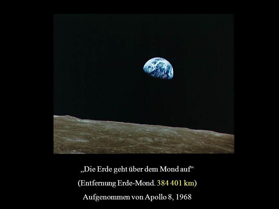 Die Erde geht über dem Mond auf (Entfernung Erde-Mond. 384 401 km) Aufgenommen von Apollo 8, 1968