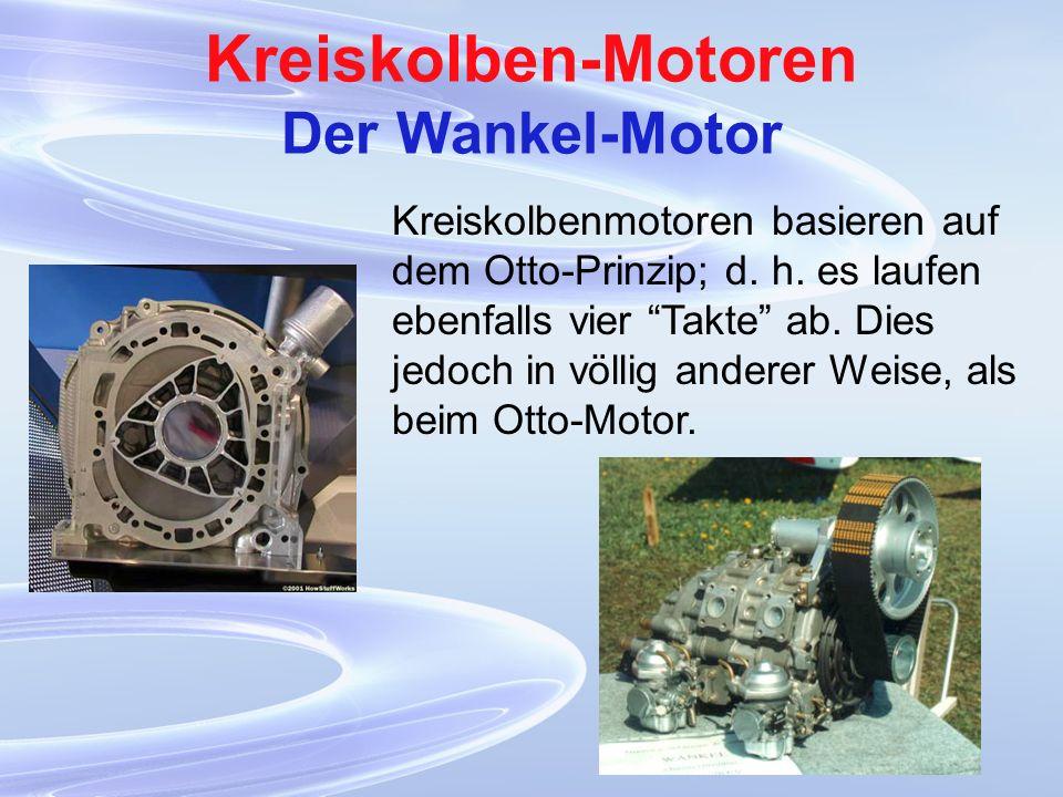 Kreiskolben-Motoren Der Wankel-Motor Kreiskolbenmotoren basieren auf dem Otto-Prinzip; d. h. es laufen ebenfalls vier Takte ab. Dies jedoch in völlig