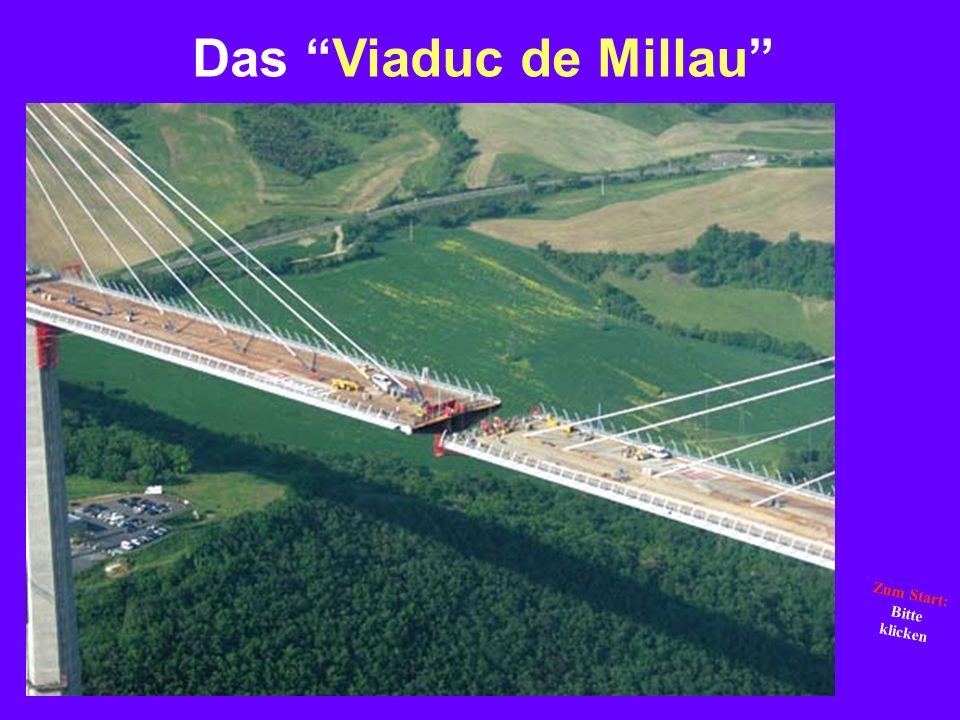 Das Viaduc de Millau Z u m S t a r t : B i t t e k l i c k e n