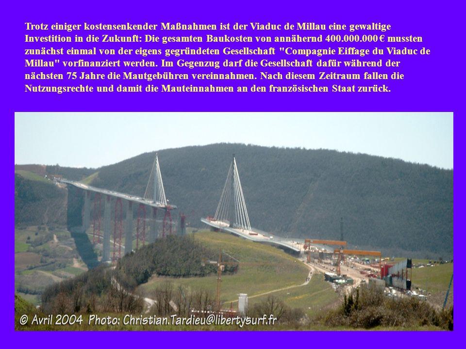 Trotz einiger kostensenkender Maßnahmen ist der Viaduc de Millau eine gewaltige Investition in die Zukunft: Die gesamten Baukosten von annähernd 400.000.000 mussten zunächst einmal von der eigens gegründeten Gesellschaft Compagnie Eiffage du Viaduc de Millau vorfinanziert werden.