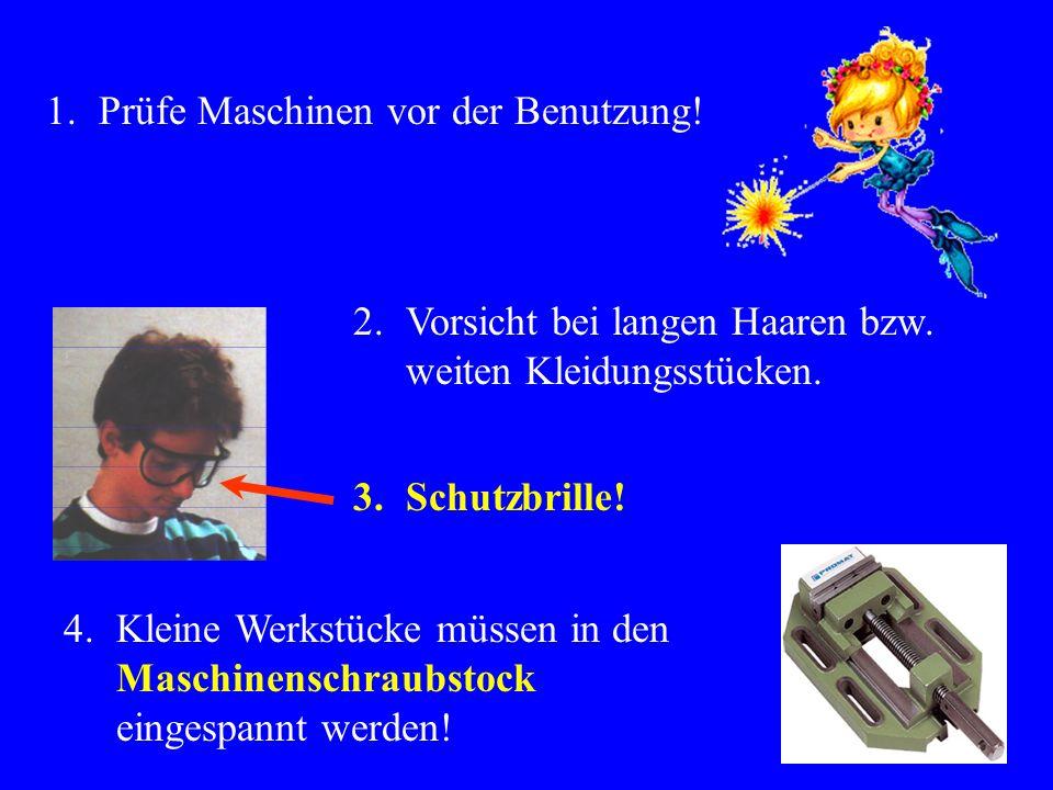 Stellt mindestens vier Regeln auf, die an der Bohrmaschine eingehalten werden müssen! Infos: Arbeitsblatt – Bohren mit der Maschine Nun seid Ihr dran!