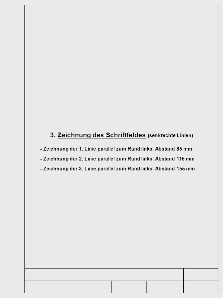 3. Zeichnung des Schriftfeldes (senkrechte Linien) - Zeichnung der 1. Linie parallel zum Rand links, Abstand 85 mm - Zeichnung der 2. Linie parallel z