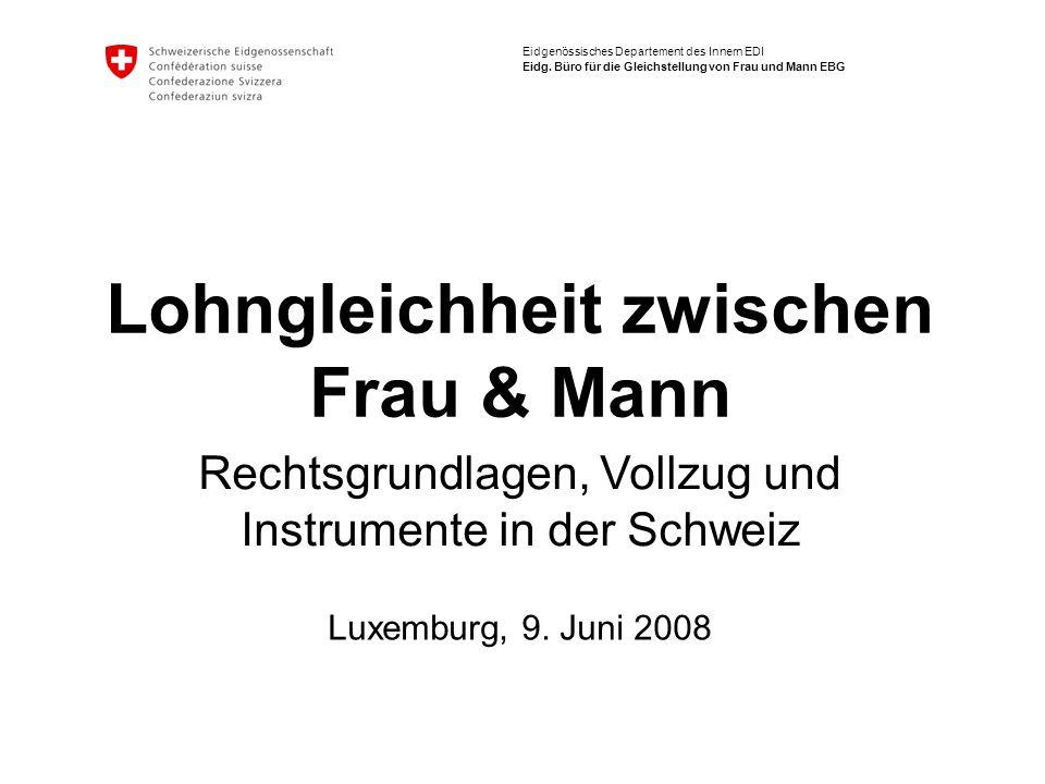 Eidgenössisches Departement des Innern EDI Eidg. Büro für die Gleichstellung von Frau und Mann EBG Lohngleichheit zwischen Frau & Mann Luxemburg, 9. J