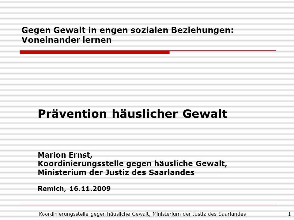 Koordinierungsstelle gegen häusliche Gewalt, Ministerium der Justiz des Saarlandes1 Gegen Gewalt in engen sozialen Beziehungen: Voneinander lernen Prä