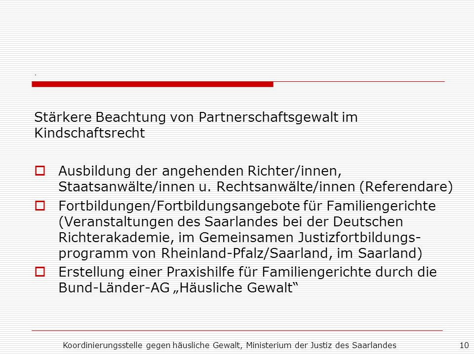 Koordinierungsstelle gegen häusliche Gewalt, Ministerium der Justiz des Saarlandes10. Stärkere Beachtung von Partnerschaftsgewalt im Kindschaftsrecht