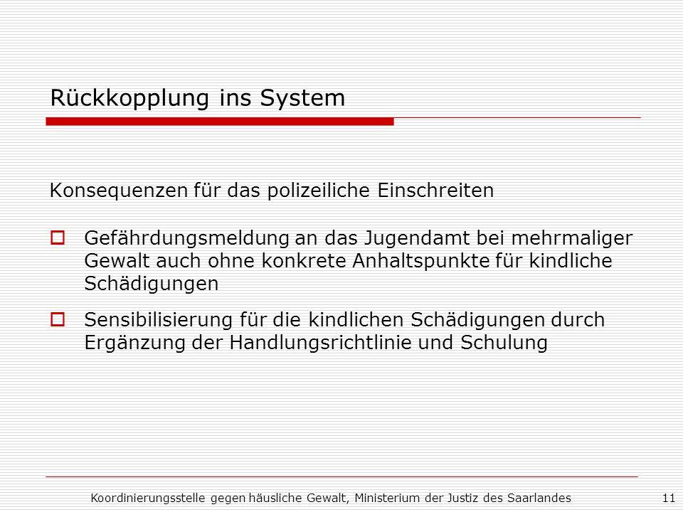Koordinierungsstelle gegen häusliche Gewalt, Ministerium der Justiz des Saarlandes11 Rückkopplung ins System Konsequenzen für das polizeiliche Einschr