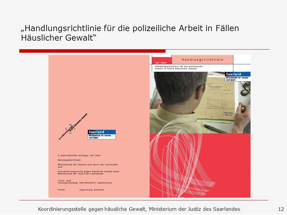 Koordinierungsstelle gegen häusliche Gewalt, Ministerium der Justiz des Saarlandes12 Handlungsrichtlinie für die polizeiliche Arbeit in Fällen Häuslic