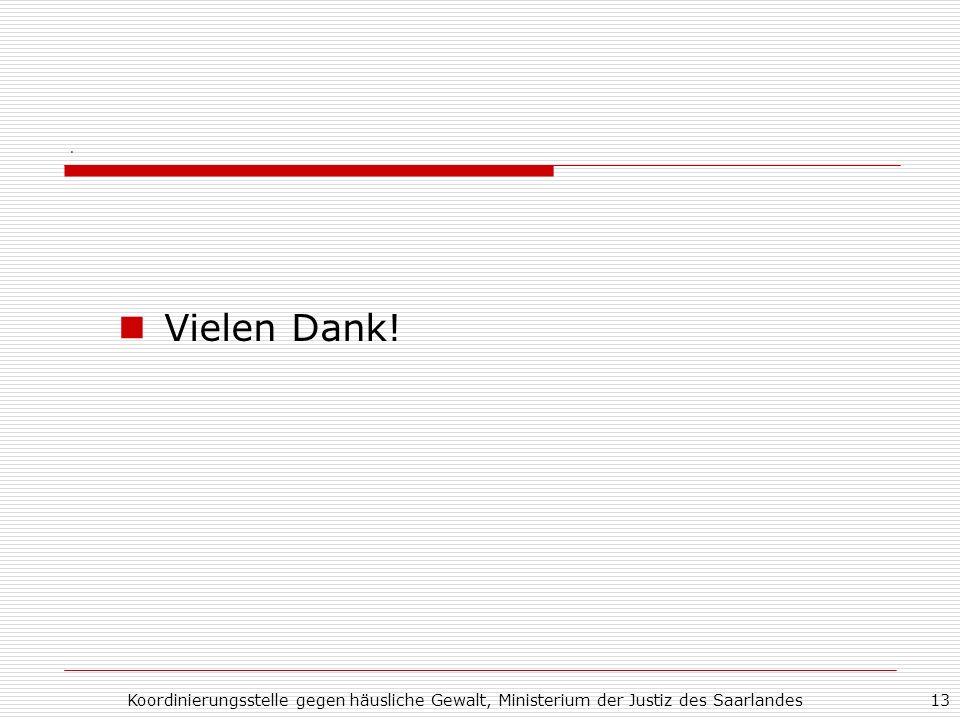 Koordinierungsstelle gegen häusliche Gewalt, Ministerium der Justiz des Saarlandes13. Vielen Dank!