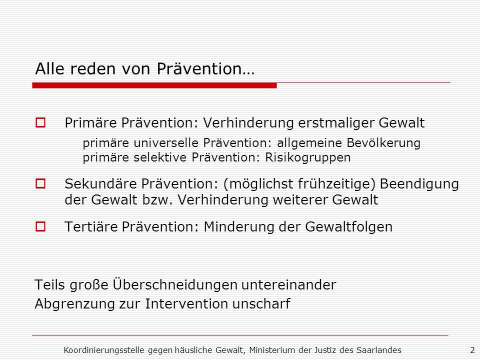 Koordinierungsstelle gegen häusliche Gewalt, Ministerium der Justiz des Saarlandes2 Alle reden von Prävention… Primäre Prävention: Verhinderung erstma