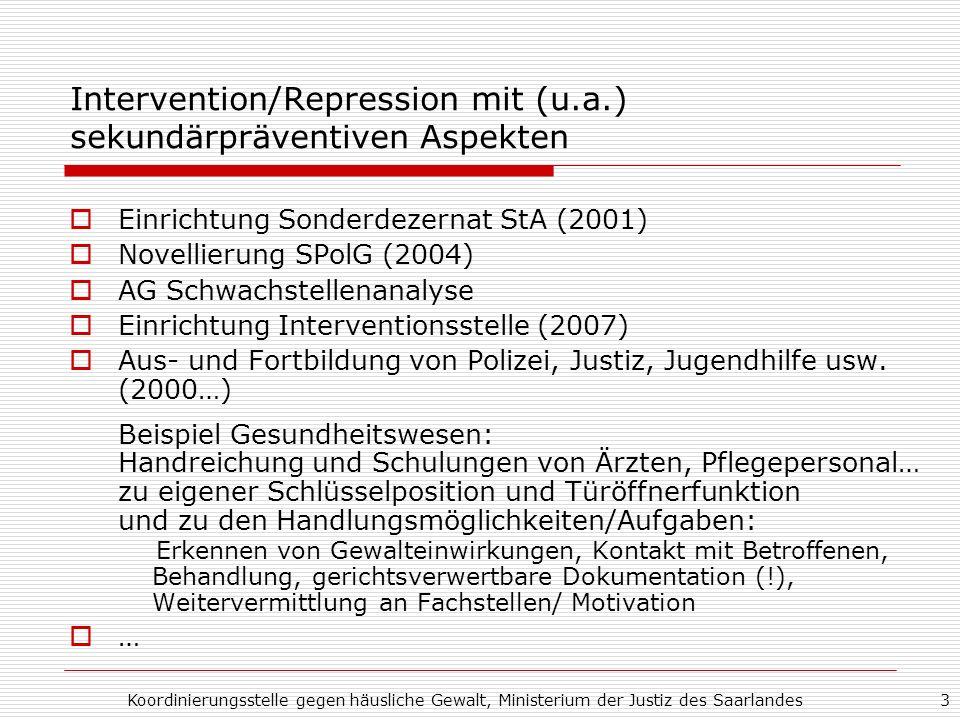 Koordinierungsstelle gegen häusliche Gewalt, Ministerium der Justiz des Saarlandes3 Intervention/Repression mit (u.a.) sekundärpräventiven Aspekten Ei