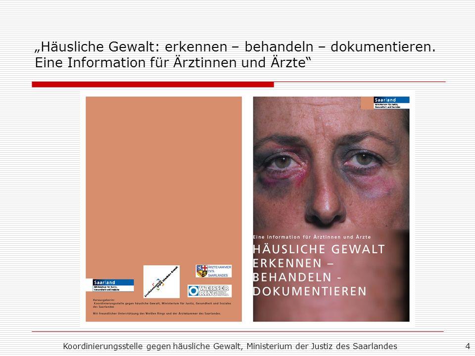 Koordinierungsstelle gegen häusliche Gewalt, Ministerium der Justiz des Saarlandes4 Häusliche Gewalt: erkennen – behandeln – dokumentieren. Eine Infor
