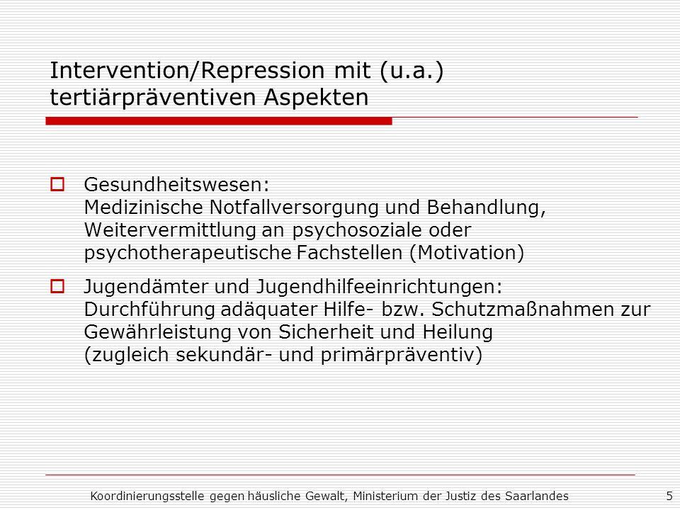 Koordinierungsstelle gegen häusliche Gewalt, Ministerium der Justiz des Saarlandes5 Intervention/Repression mit (u.a.) tertiärpräventiven Aspekten Ges