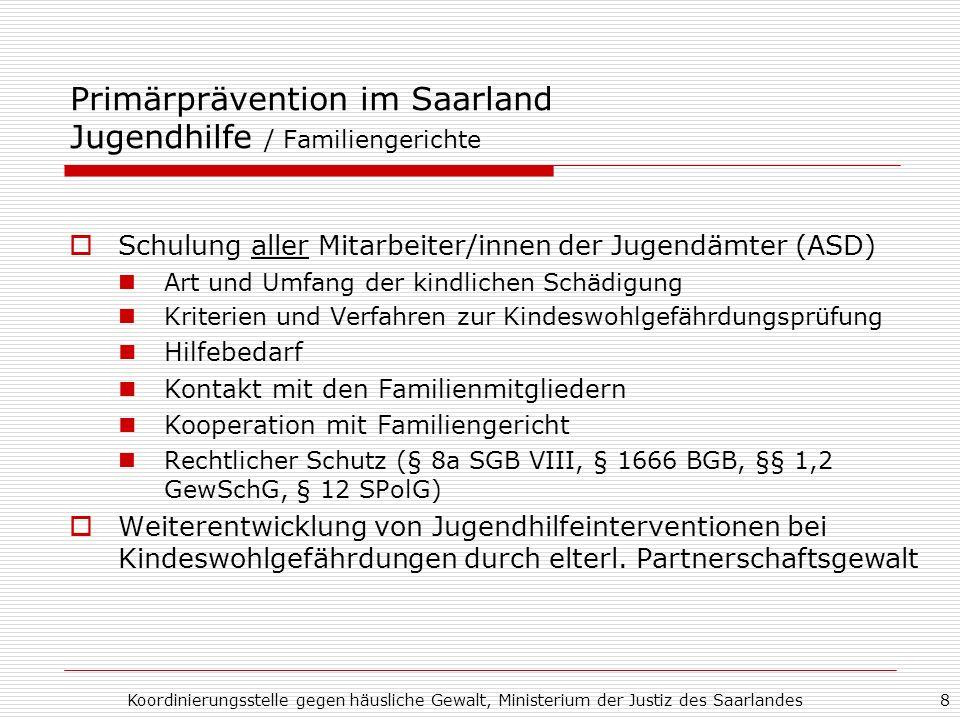 Koordinierungsstelle gegen häusliche Gewalt, Ministerium der Justiz des Saarlandes8 Primärprävention im Saarland Jugendhilfe / Familiengerichte Schulu