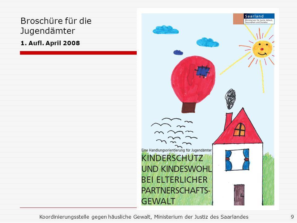 Koordinierungsstelle gegen häusliche Gewalt, Ministerium der Justiz des Saarlandes9 Broschüre für die Jugendämter 1. Aufl. April 2008