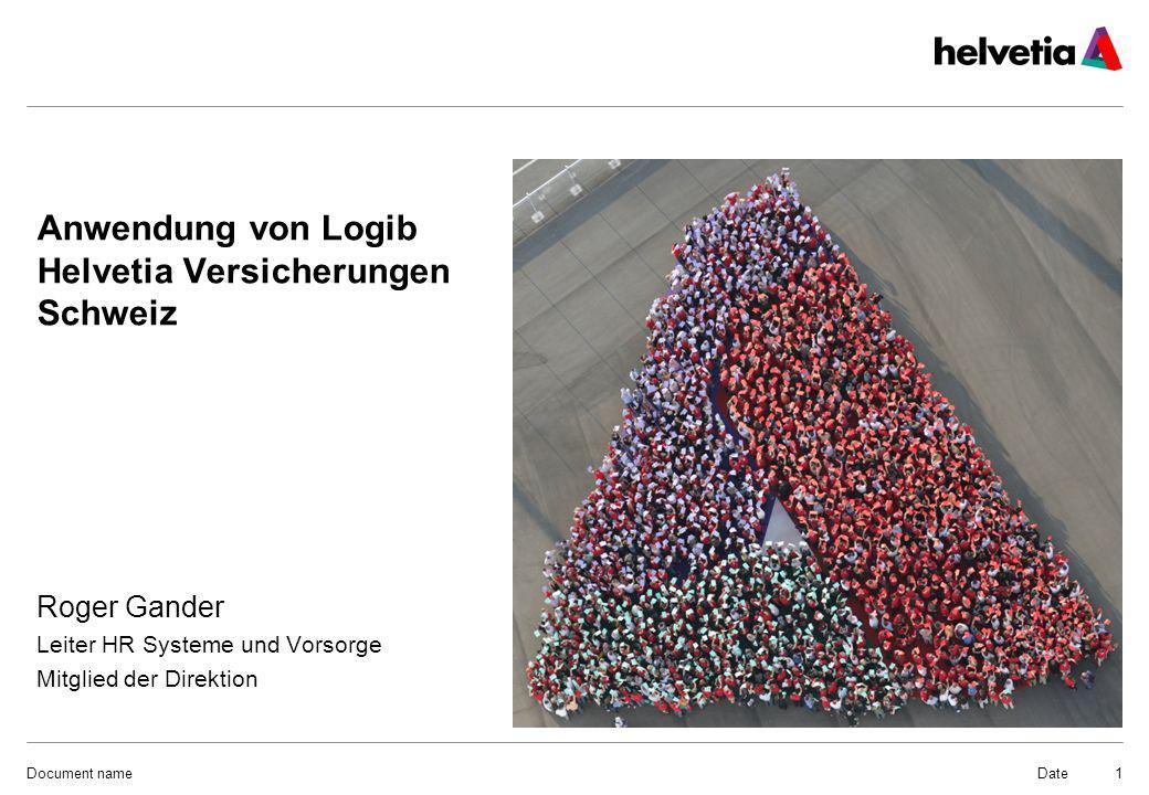 DateDocument name1 Anwendung von Logib Helvetia Versicherungen Schweiz Roger Gander Leiter HR Systeme und Vorsorge Mitglied der Direktion