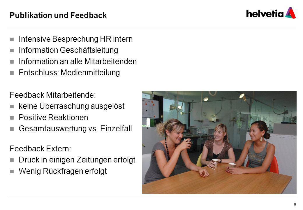 8 Publikation und Feedback Intensive Besprechung HR intern Information Geschäftsleitung Information an alle Mitarbeitenden Entschluss: Medienmitteilun