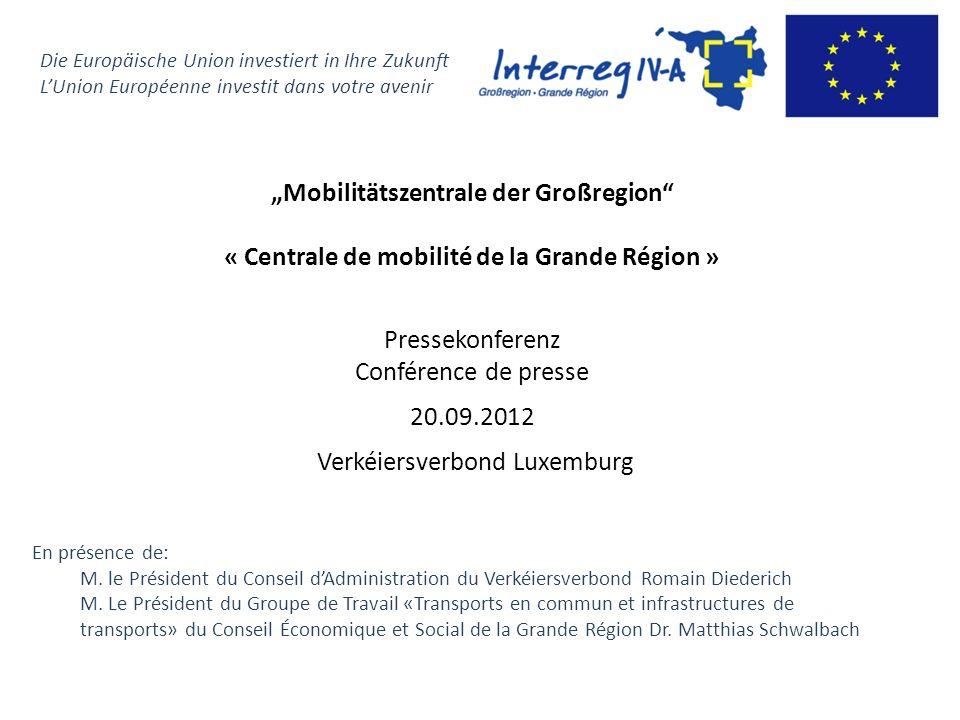 Mobilitätszentrale der Großregion « Centrale de mobilité de la Grande Région » Pressekonferenz Conférence de presse 20.09.2012 Verkéiersverbond Luxemb