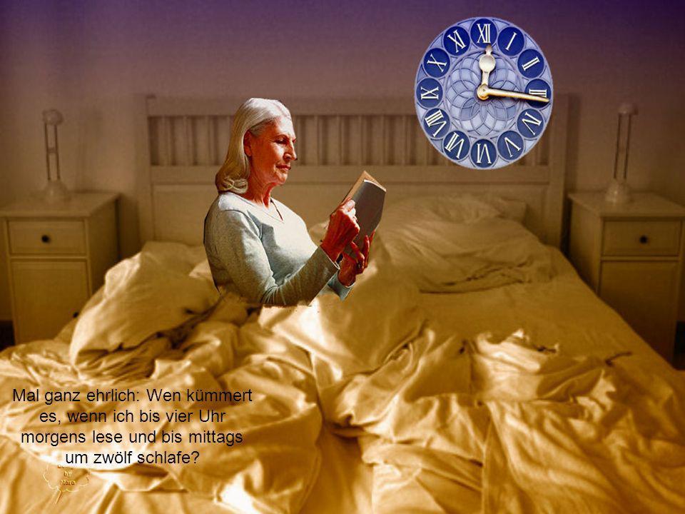 Mal ganz ehrlich: Wen kümmert es, wenn ich bis vier Uhr morgens lese und bis mittags um zwölf schlafe?