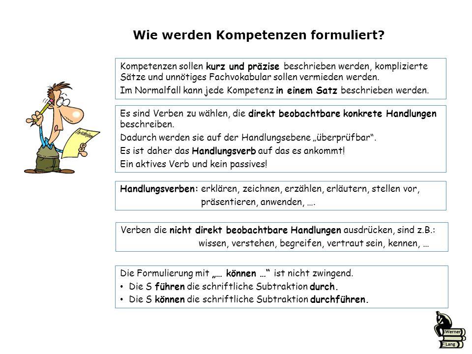Wie werden Kompetenzen formuliert? Es sind Verben zu wählen, die direkt beobachtbare konkrete Handlungen beschreiben. Dadurch werden sie auf der Handl