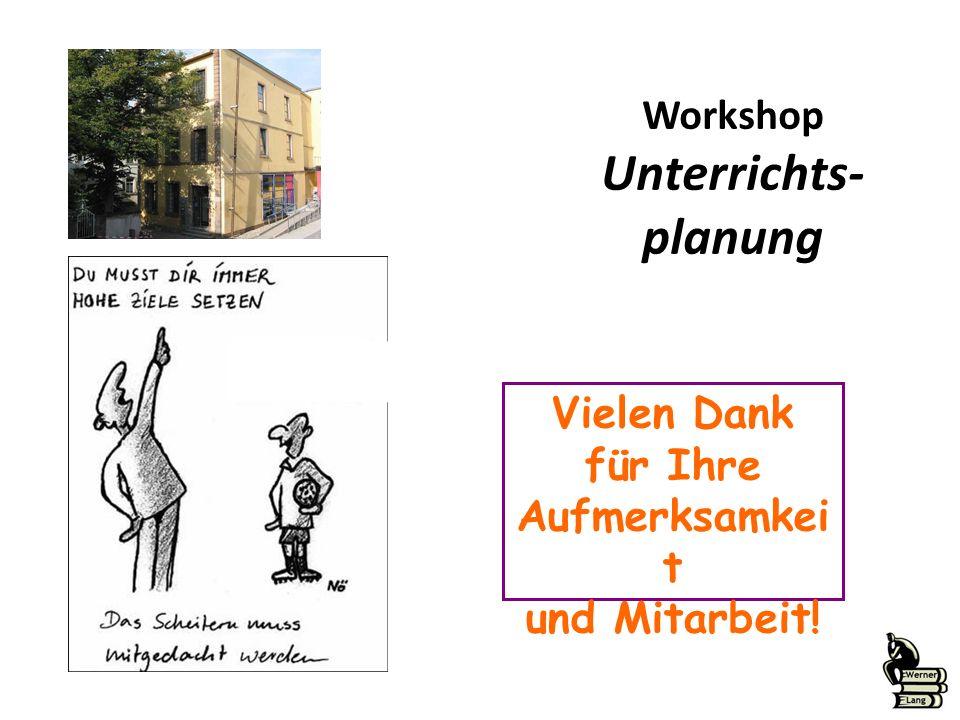 Workshop Unterrichts- planung Vielen Dank für Ihre Aufmerksamkei t und Mitarbeit!