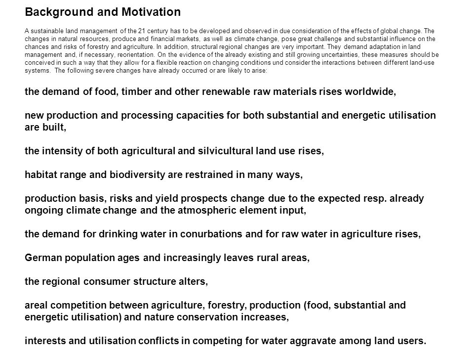 Background and Motivation A sustainable land management of the 21 century has to be developed and observed in due consideration of the effects of glob