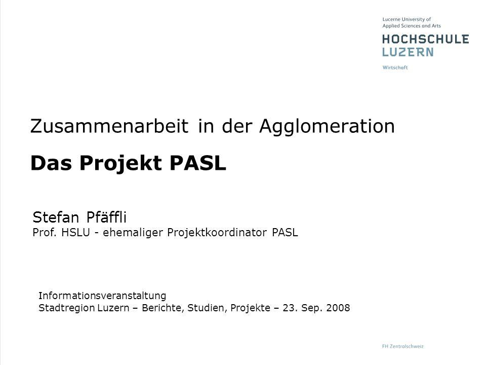 Zusammenarbeit in der Agglomeration Das Projekt PASL Stefan Pfäffli Prof. HSLU - ehemaliger Projektkoordinator PASL Informationsveranstaltung Stadtreg