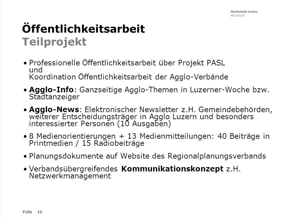 Folie10 Öffentlichkeitsarbeit Teilprojekt Professionelle Öffentlichkeitsarbeit über Projekt PASL und Koordination Öffentlichkeitsarbeit der Agglo-Verb