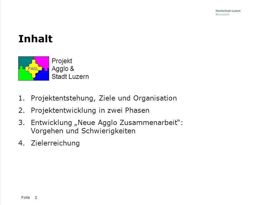 Folie2 Inhalt 1.Projektentstehung, Ziele und Organisation 2.Projektentwicklung in zwei Phasen 3.Entwicklung Neue Agglo Zusammenarbeit: Vorgehen und Sc