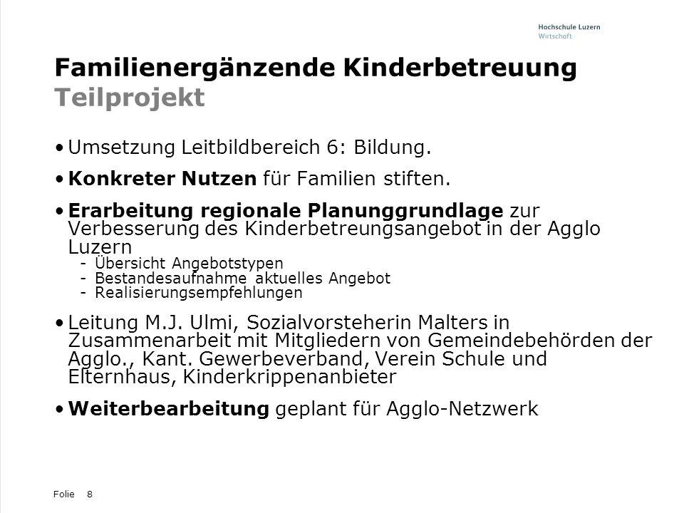 Folie8 Familienergänzende Kinderbetreuung Teilprojekt Umsetzung Leitbildbereich 6: Bildung. Konkreter Nutzen für Familien stiften. Erarbeitung regiona