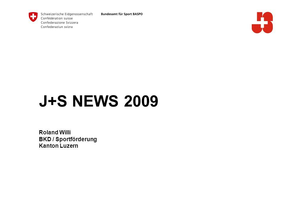 J+S NEWS 2009 Roland Willi BKD / Sportförderung Kanton Luzern